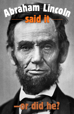 Abraham Lincoln said it–or did he?
